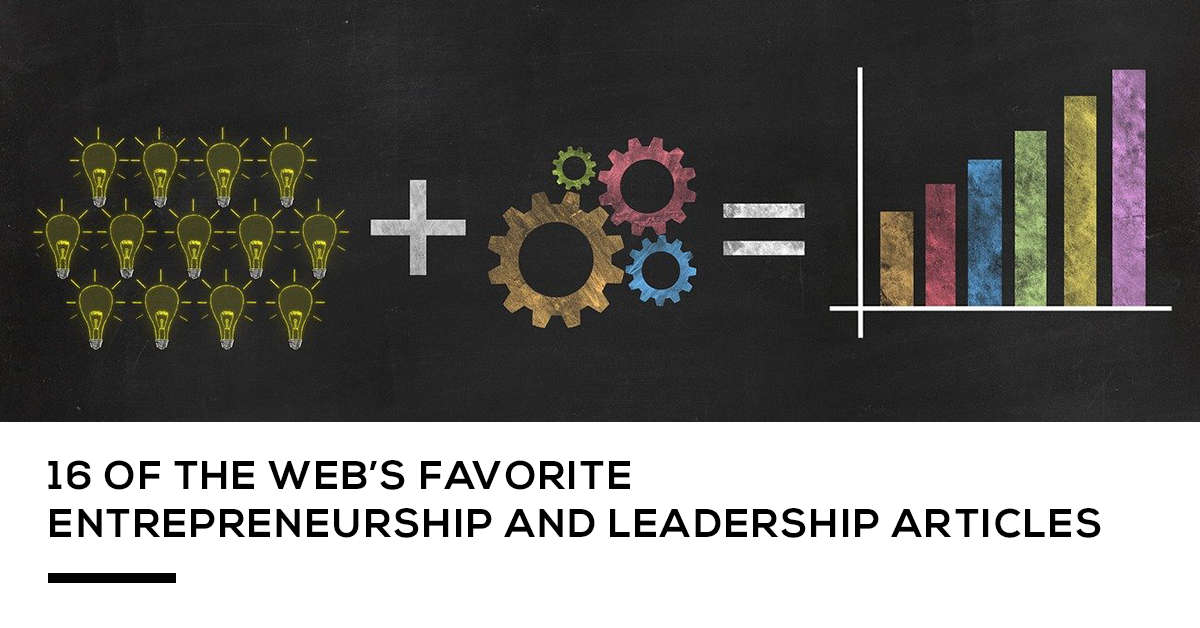 16 of the webs favorite entrepreneurship and leadership articles